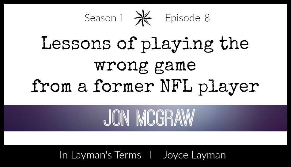 Episode 8: Lessons of Playing the Wrong Game from a Former NFL Player