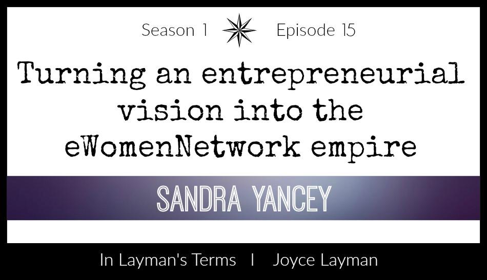 Episode 15 – An Interview Sandra Yancey, Founder of eWomenNetwork